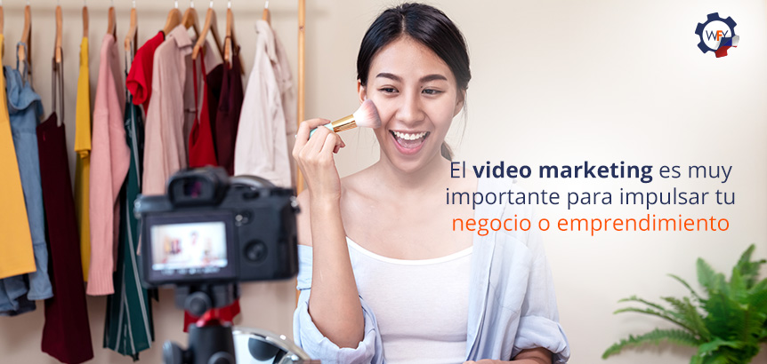 El Video Marketing es Muy Importante Para Impulsar tu Negocio o Emprendimiento