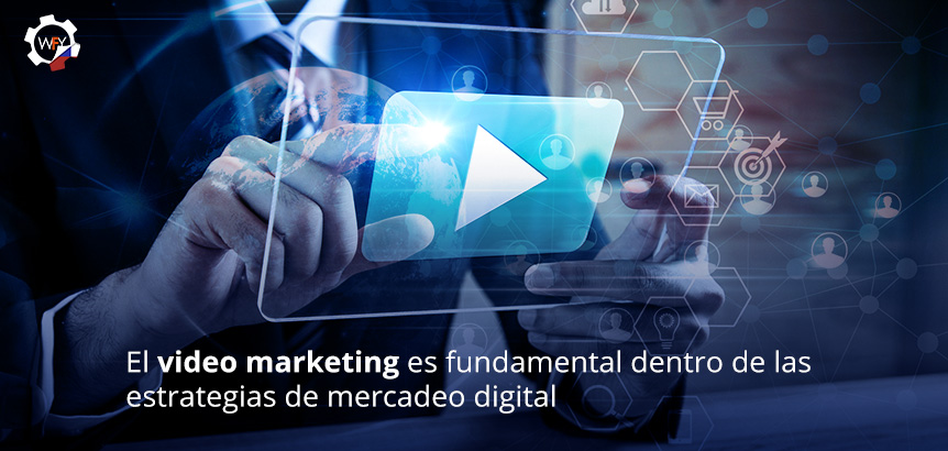 El Video Marketing es Fundamental Dentro de las Estrategias de Mercadeo Digital