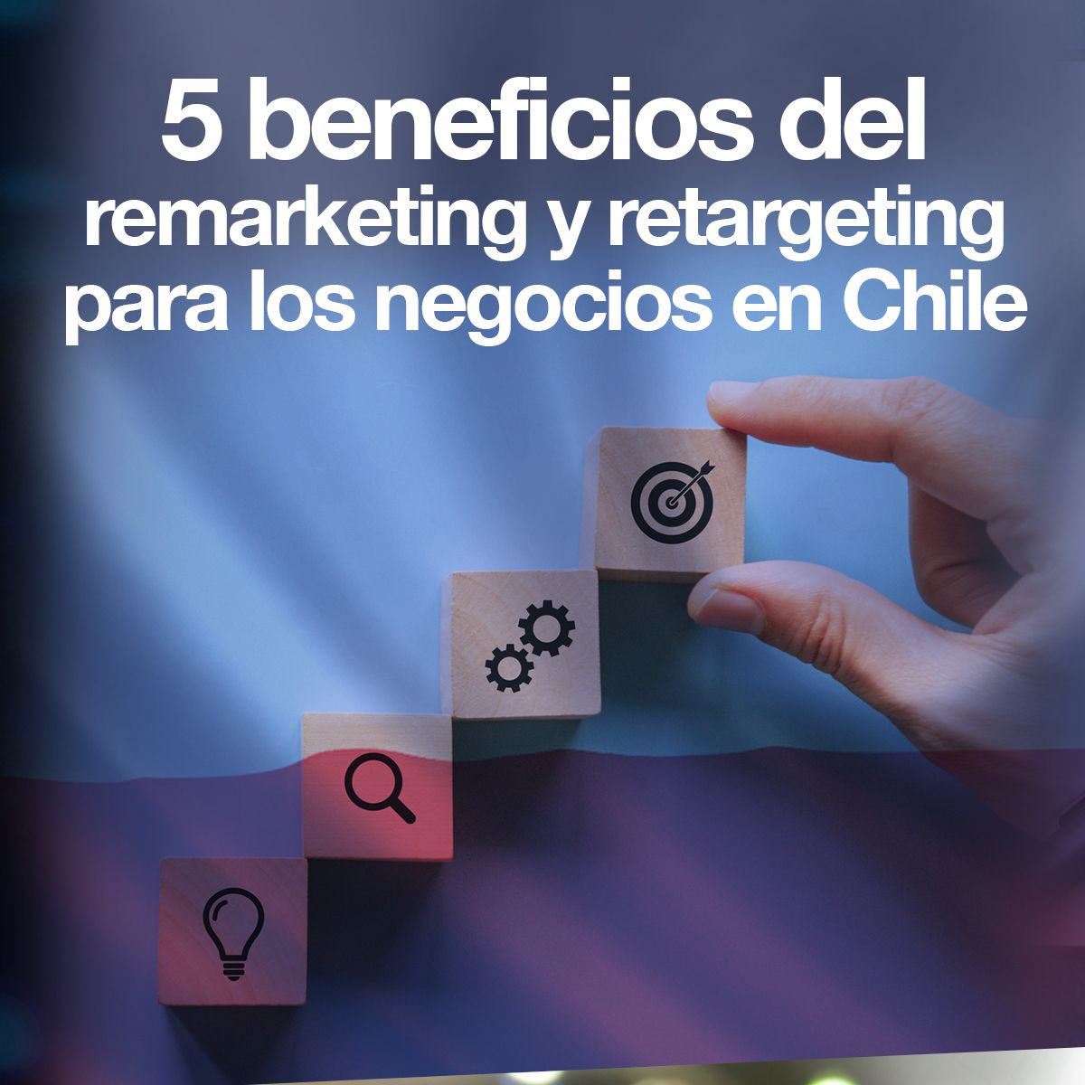 5 beneficios del remarketing y retargeting para los negocios en Chile